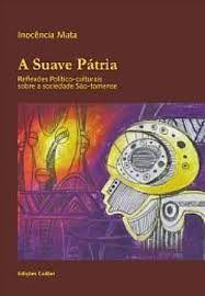 A suave pátria : reflexões político-culturais sobre a sociedade são-tomense / Inocência Mata - Lisboa : Edições Colibri, 2004