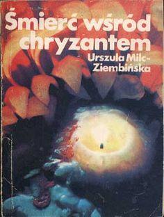 Śmierć wśród chryzantem, Urszula Milc-Ziembińska, KAW, 1979, http://www.antykwariat.nepo.pl/smierc-wsrod-chryzantem-urszula-milcziembinska-p-1420.html