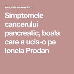Simptomele cancerului pancreatic, boala care a ucis-o pe Ionela Prodan Cancer