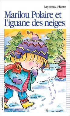 Marilou Polaire et l'iguane des neiges  Raymond Plante, éditions la courte échelle