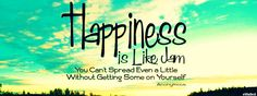 Happiness is like jam you can't spread even a little Without getting some on yourself