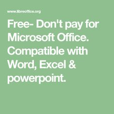 Free- Don't pay for Microsoft Office.  Compatible with Word, Excel & powerpoint.