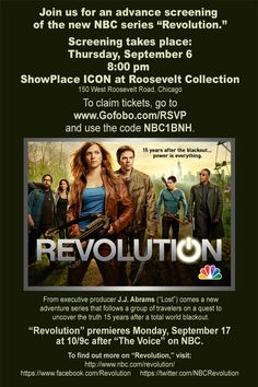 Chicago: #Revolution is coming!     Join us next Thursday (9/6) for a FREE screening of the pilot! The event is first come, first served – and we'd love for YOU to be front and center.     Kerasotes Showplace ICON  150 W. Roosevelt Rd.  Chicago, IL 60601  8:00PM