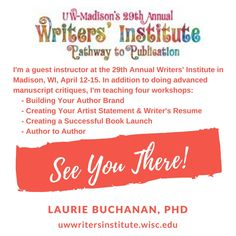 I'm a guest instructor at the 29th Annual Writers' Institute in Madison, WI, April 12-15.  I'm teaching four workshops: - Author to Author - Creating Your Artist Statement & writer's Resume - Creating a Successful Book Launch - Building Your Author Brand  I'm also doing advanced writing critiques and am the closing speaker for the conference. Please join me.  SEE YOU THERE! Follow this link for details: https://uwwritersinstitute.wisc.edu