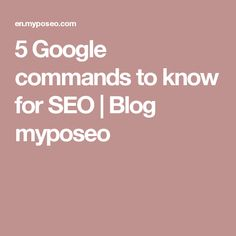 5 Google commands to know for SEO | Blog myposeo