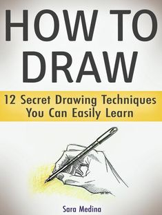 How To Draw: 12 Secret Drawing Techniques You Can Easily Le. techniques How to Draw: 12 Secret Drawing Techniques You Can Easily Learn ebook by Sara Medina - Rakuten Kobo Beginner Drawing Lessons, Drawing Tutorials For Beginners, Pencil Drawing Tutorials, Pencil Art Drawings, Art Drawings Sketches, Easy Drawings, Art Tutorials, Drawing Techniques Pencil, Sketching Techniques