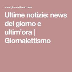 Ultime notizie: news del giorno e ultim'ora | Giornalettismo