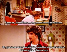 eric is so funny when he bashes his sister. that 70's show
