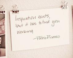 """""""La inspiración existe, pero debe encontrarte trabajando"""". - Pablo Picasso."""