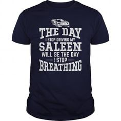 The Day I Stop Driving My Saleen Will Be The Day I Stop Breathing T-Shirts & Hoodies