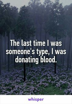 And I've never donated blood