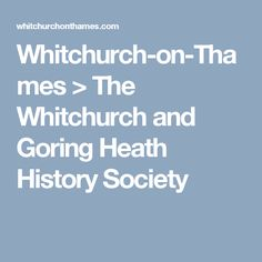 Whitchurch-on-Thames > The Whitchurch and Goring Heath History Society History, Historia