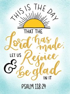 """This is the day the LORD has made; We will rejoice and be glad in it."" Psalms‬ ‭ l Scripture Verses, Bible Verses Quotes, Bible Scriptures, Faith Quotes, Biblical Quotes, Spiritual Quotes, Positive Quotes, Christian Life, Christian Quotes"