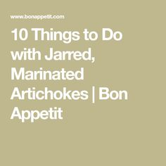 10 Things to Do with Jarred, Marinated Artichokes | Bon Appetit