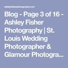 Blog - Page 3 of 16 - Ashley Fisher Photography | St. Louis Wedding Photographer & Glamour Photographer | STLAshley Fisher Photography | St. Louis Wedding Photographer & Glamour Photographer | STL