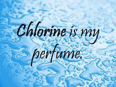 Swim Quote: Chlorine is my perfume #triathlon