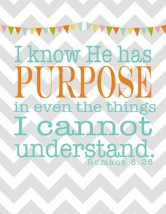 I know He has purpose ...and it's better than anything I could ever imagine for myself!