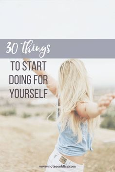 30 Things To Start Doing For Yourself