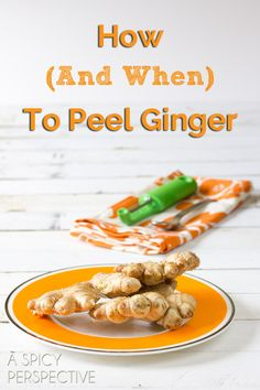 How to Peel Ginger Root (and when to peel it) ASpicyPerspective... #howto #ginger #cooking