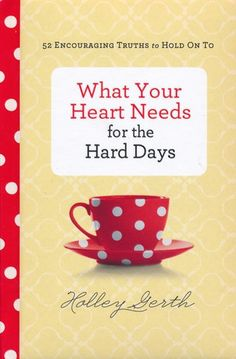 What Your Heart Needs for the Hard Days: 52 Encouraging Truths to Hold On To - by Holley Gerth - Unveiled Wife Online Book Store