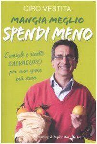 Amazon.it: Mangia meglio, spendi meno. I consigli e ricette salvaeuro per una spesa più sana - Ciro Vestita - Libri