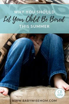 The benefits of boredom for children and why you should let your child be bored. Why being bored is good for your child. #summer #bored #parenting #children