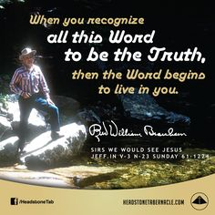 When you recognize all this Word to be the Truth, then the Word begins to live in you. Image Quote from: SIRS WE WOULD SEE JESUS - JEFF IN V-3 N-23 SUNDAY 61-1224 - Rev. William Marrion Branham