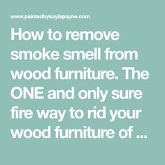 How to remove smoke smell from wood furniture. The ONE and only sure fire way to rid your wood furniture of obnoxious odors is... Smoke Smell, Do It Yourself Inspiration, One And Only, Wood Furniture, Happy, Projects, Color, Timber Furniture