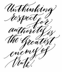 Unthinking respect for authority is the greatest enemy of truth. Albert Einstein Letter to Jost Winteler (1901)
