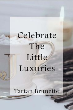 Blogger Tartan Brunette shares some of the little luxuries which make every day special. The little attainable luxuries which bring a smile to your face