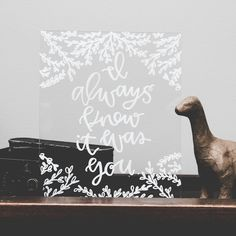 I Always Knew It Was You Glass Sign. Such a lovely photo prop or decoration for a wedding!