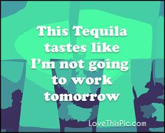 This tequila tastes  funny alcohol jokes lol funny quote funny quotes funny sayings joke hilarious humor tequila funny jokes
