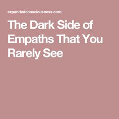 The Dark Side of Empaths That You Rarely See