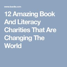 12 Amazing Book And Literacy Charities That Are Changing The World