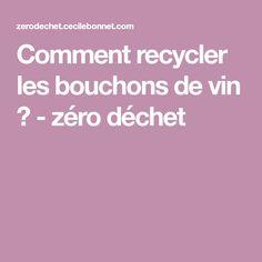 Comment recycler les bouchons de vin ? - zéro déchet