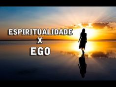 Espiritualidade X Ego - YouTube