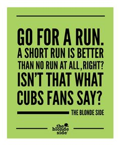 motivation, fitness, Cubs fans, Go for a run, #sports #quotes - TheBlondeSide.com