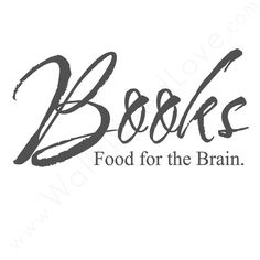 """Books-food for the brain"""