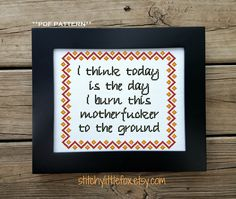 Counted Cross Stitch Pattern, Mature XStitch Chart, Swearing Crossstitch, Today Is The Day Cross Stitch Quote, Subversive PDF, Motivational by StitchyLittleFox on Etsy https://www.etsy.com/listing/584485187/counted-cross-stitch-pattern-mature