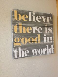 Believe There Is Good In The World - Be The Good - Hand Painted Wood Plank Sign…