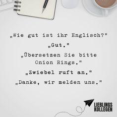 Visual Statements®️️ Wie gut ist ihr Englisch? Gut. Übersetzen Sie bitte Onion Rings. Zwiebel ruft an. Danke, wir melden uns.  Sprüche / Zitate / Quotes / Lieblingskollegen / Office / arbeiten / Kollegen / Chef / lustig / Alltag / Büro