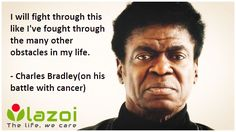 Esteemed musician and singer, Charles Bradley speaks about his battle with cancer. To know more about celebrities who successfully battled cancer, click the link above.