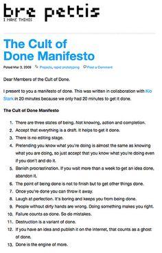 Cult of Done Manifesto  http://www.brepettis.com/blog/2009/3/3/the-cult-of-done-manifesto.html