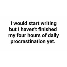 You do mean 23 hours of procrastination right?