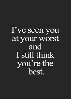 I've seen you at your worst...quote