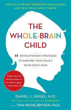 The Whole-Brain Child: 12 Revolutionary Strategies to Nurture Your Child's Developing Mind: Daniel J. Siegel, Tina Payne Bryson: 9780553386691: Amazon.com: Books