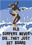 Old Surfers Never Die ... They Just Get Board t-shirts and gifts for surfers.