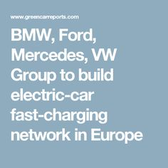 BMW, Ford, Mercedes, VW Group to build electric-car fast-charging network in Europe Car Charging Stations, Vw Group, Tesla Motors, Electric Cars, Fast Cars, Ford, Europe, Bmw