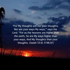 Isaiah 55:8-9   https://www.facebook.com/TheTruthTheLifeTheWay/photos/10152735962568848