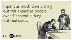 I spent as much time picking out this e-card as people over 40 spend picking out real cards.